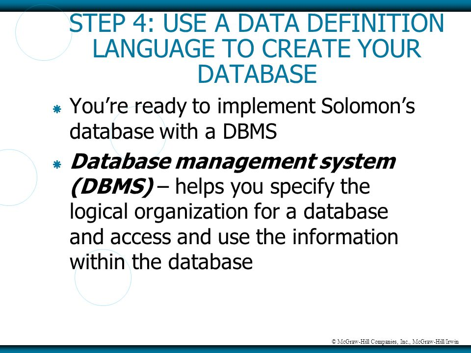 © McGraw-Hill Companies, Inc., McGraw-Hill/Irwin STEP 4: USE A DATA DEFINITION LANGUAGE TO CREATE YOUR DATABASE  You're ready to implement Solomon's