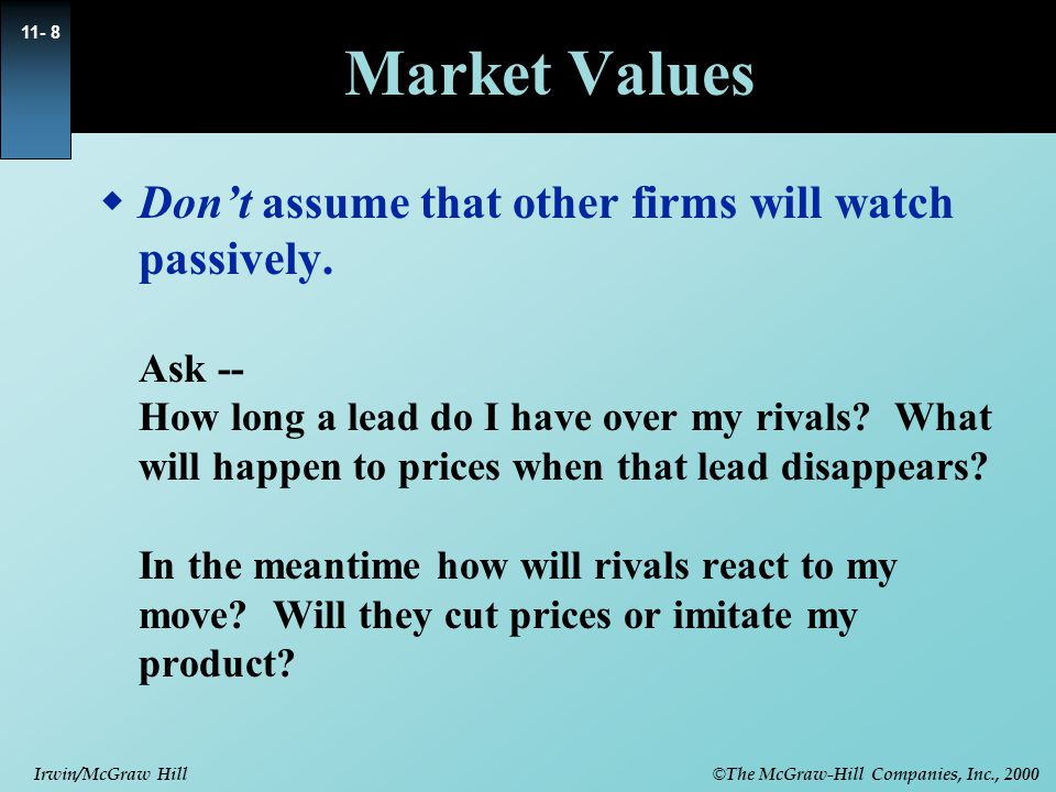 © The McGraw-Hill Companies, Inc., 2000 Irwin/McGraw Hill 11- 8 Market Values  Don't assume that other firms will watch passively.