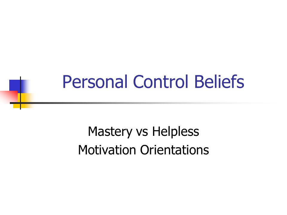 Personal Control Beliefs Mastery vs Helpless Motivation Orientations