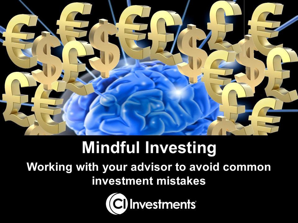 Mindful investing Mental shortcuts Investor behaviour Predictable cognitive mistakes Investor emotions Value of advice What we will cover: