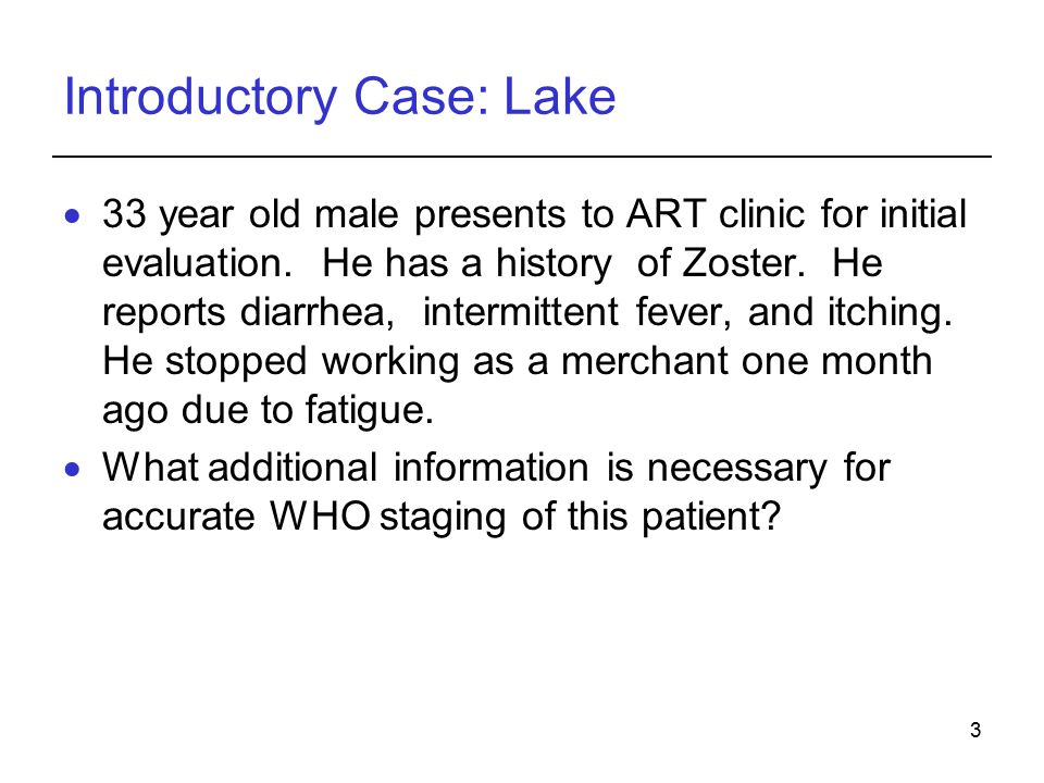 3 Introductory Case: Lake  33 year old male presents to ART clinic for initial evaluation.