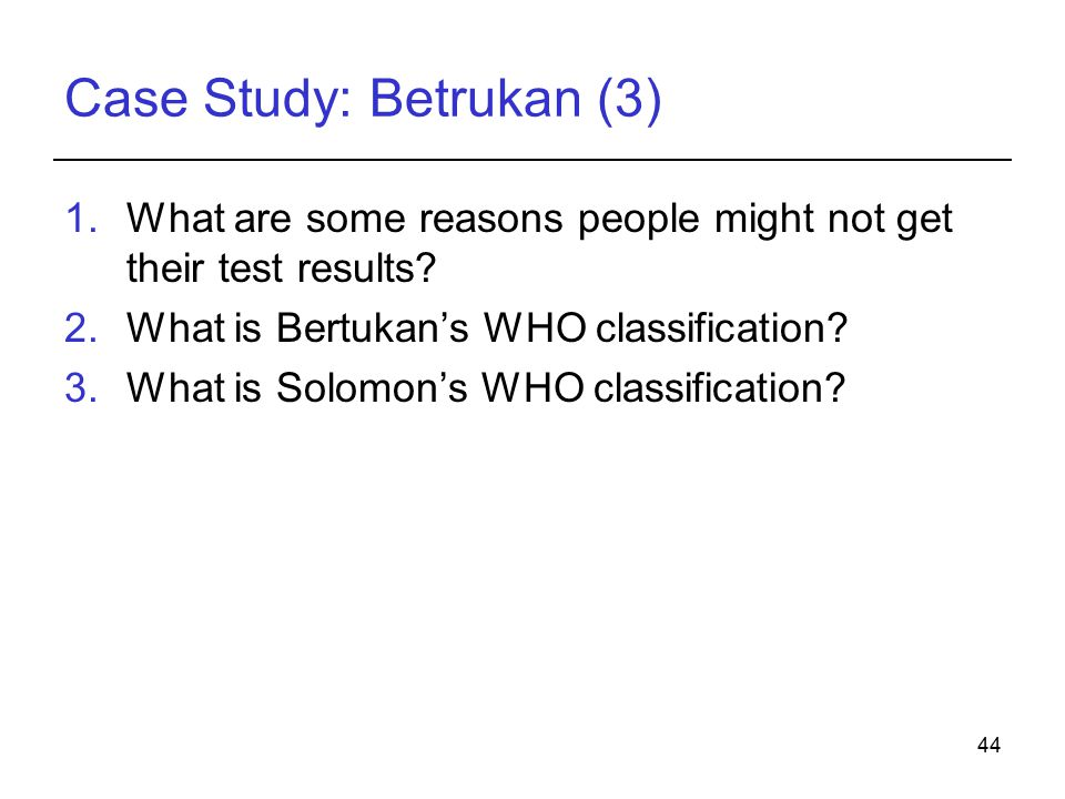 44 Case Study: Betrukan (3) 1.What are some reasons people might not get their test results.