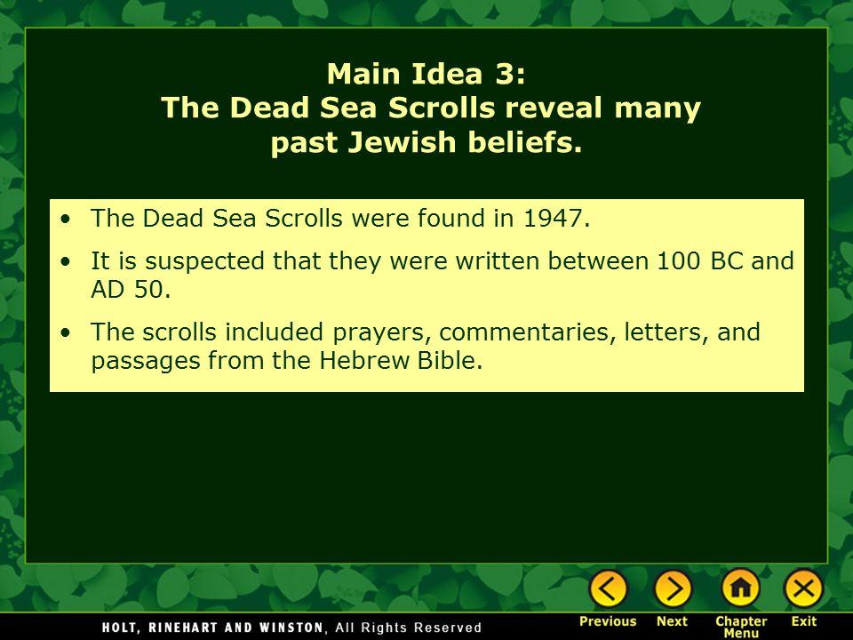 Main Idea 3: The Dead Sea Scrolls reveal many past Jewish beliefs. The Dead Sea Scrolls were found in 1947. It is suspected that they were written bet