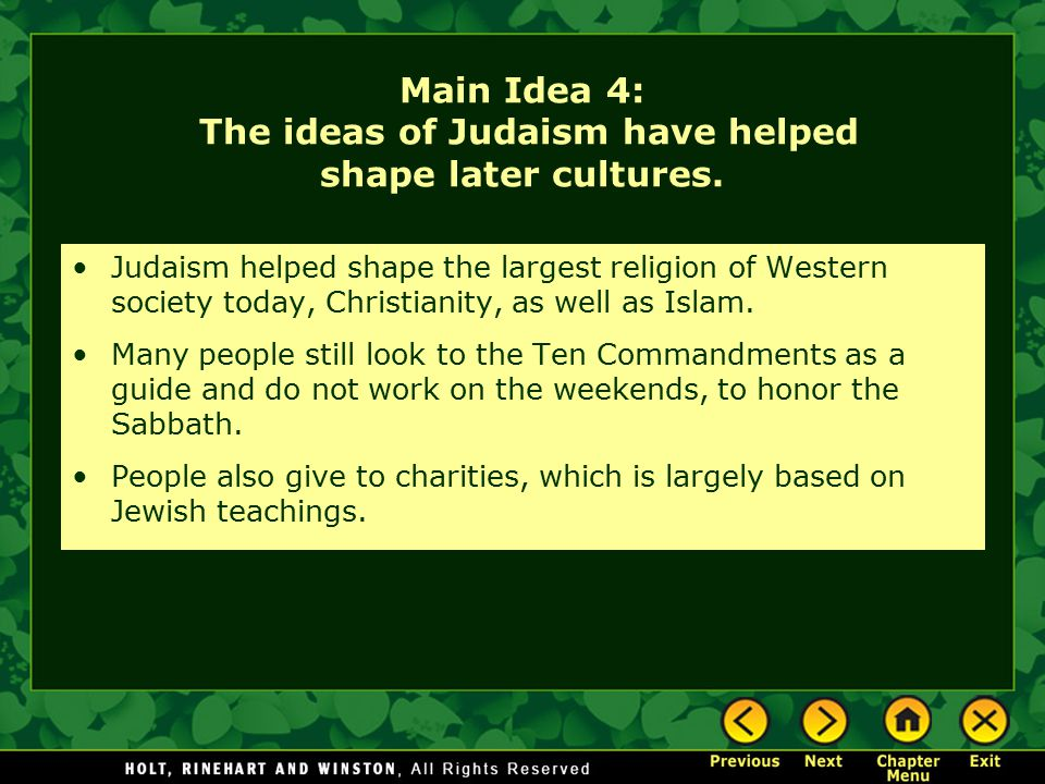 Main Idea 4: The ideas of Judaism have helped shape later cultures. Judaism helped shape the largest religion of Western society today, Christianity,