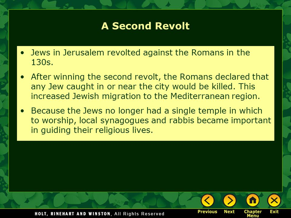A Second Revolt Jews in Jerusalem revolted against the Romans in the 130s. After winning the second revolt, the Romans declared that any Jew caught in