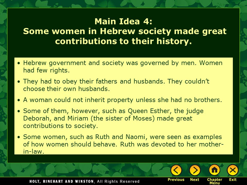 Main Idea 4: Some women in Hebrew society made great contributions to their history. Hebrew government and society was governed by men. Women had few