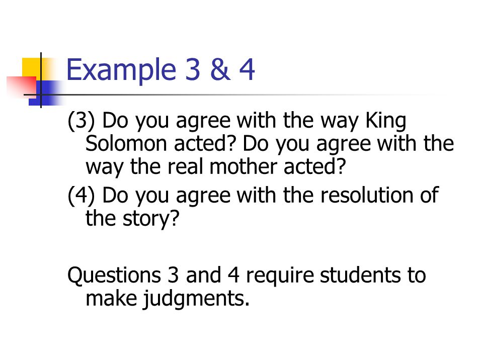 Example 3 & 4 (3) Do you agree with the way King Solomon acted.