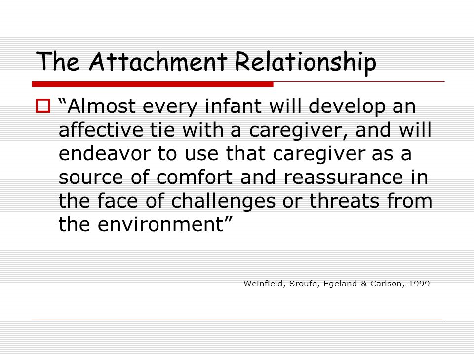 Anxious Attachment  Anxious about caregiver's availability  Afraid that the caregiver will be unresponsive or ineffective in providing comfort  Experience anger about caregivers unresponsiveness