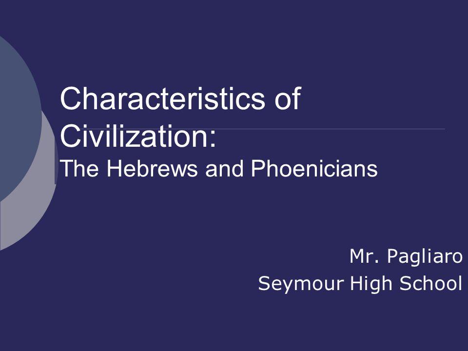 Characteristics of Civilization: The Hebrews and Phoenicians Mr. Pagliaro Seymour High School