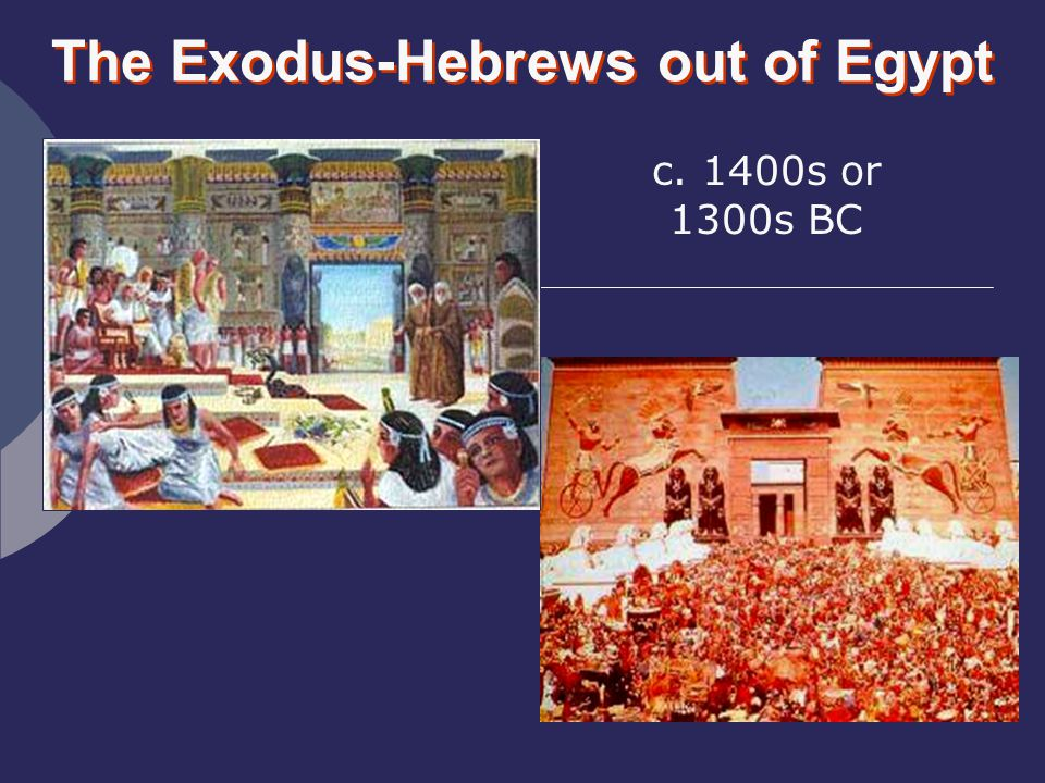 The Exodus-Hebrews out of Egypt c. 1400s or 1300s BC