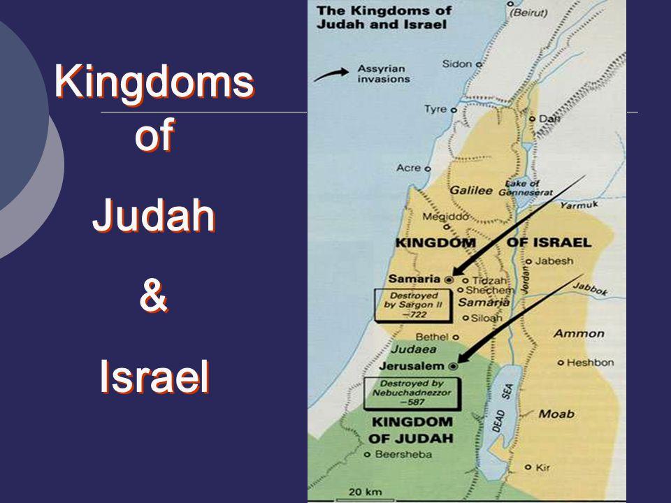 Kingdoms of Judah & Israel Kingdoms of Judah & Israel