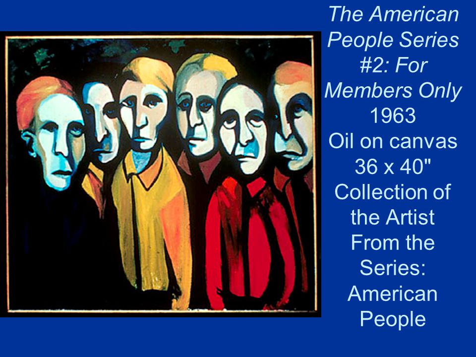 The American People Series #2: For Members Only 1963 Oil on canvas 36 x 40 Collection of the Artist From the Series: American People