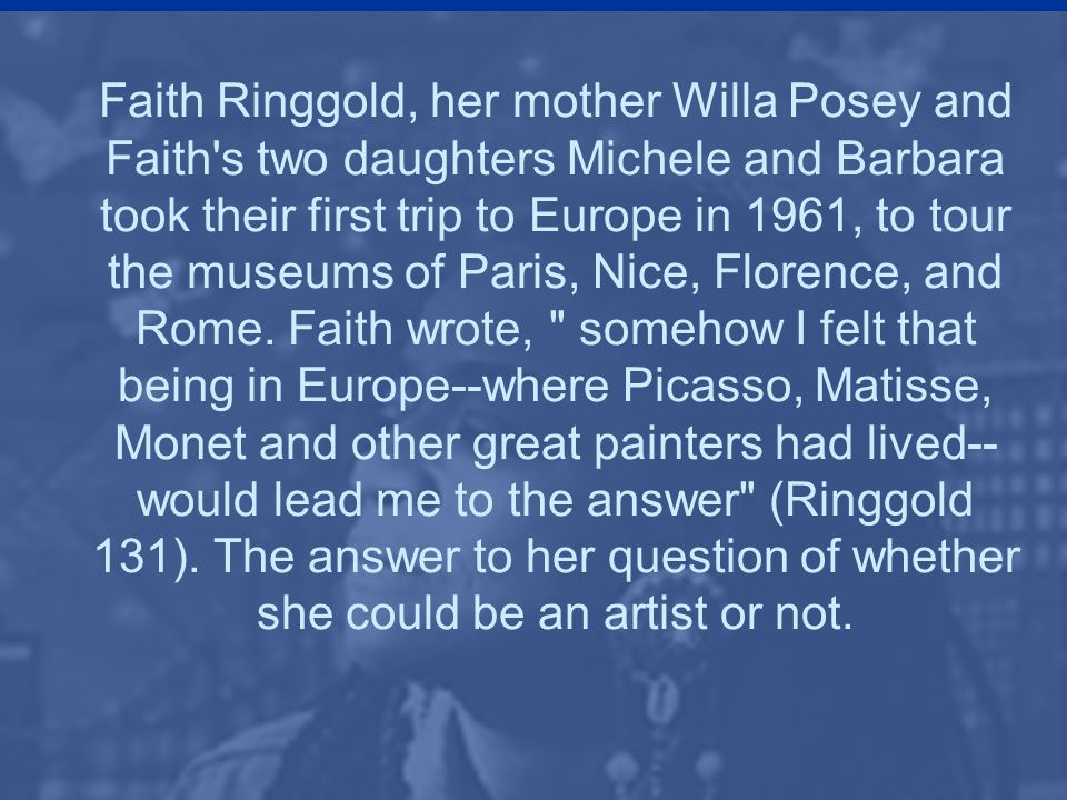 Faith Ringgold, her mother Willa Posey and Faith s two daughters Michele and Barbara took their first trip to Europe in 1961, to tour the museums of Paris, Nice, Florence, and Rome.