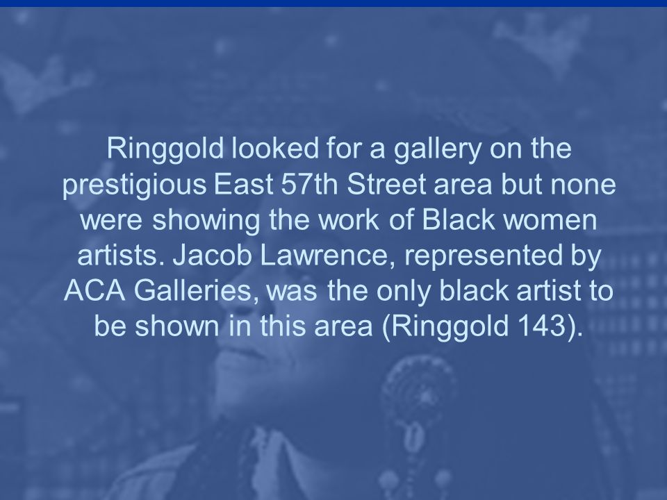 Ringgold looked for a gallery on the prestigious East 57th Street area but none were showing the work of Black women artists.
