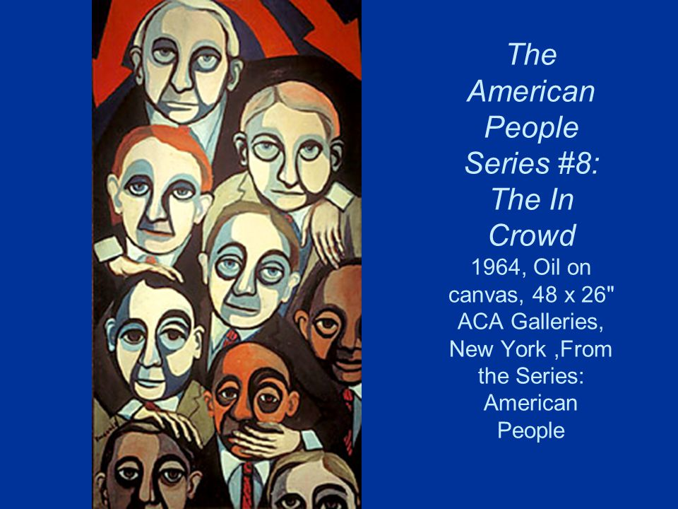 The American People Series #8: The In Crowd 1964, Oil on canvas, 48 x 26 ACA Galleries, New York,From the Series: American People