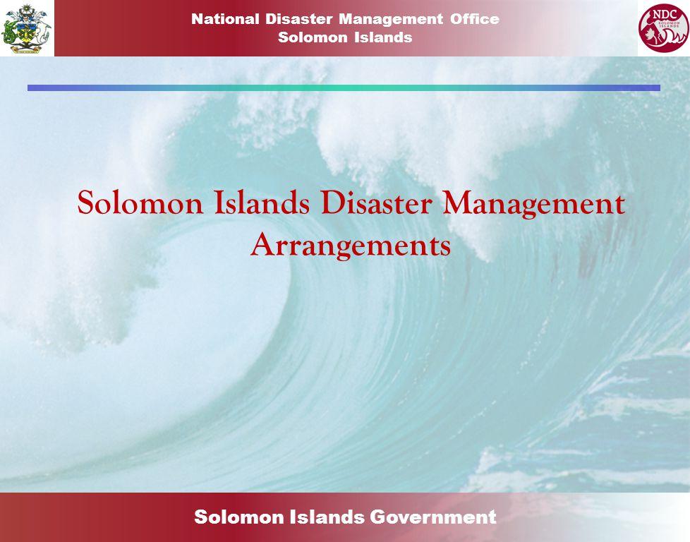 Solomon Islands Disaster Management Arrangements Solomon Islands Government National Disaster Management Office Solomon Islands