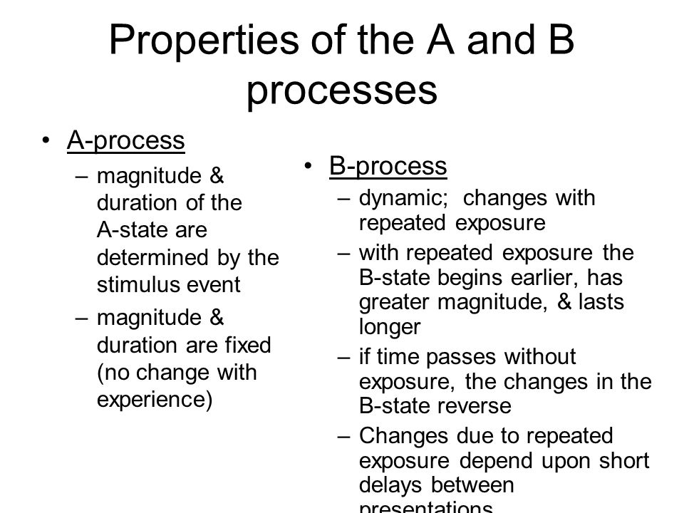 Properties of the A and B processes A-process –magnitude & duration of the A-state are determined by the stimulus event –magnitude & duration are fixe