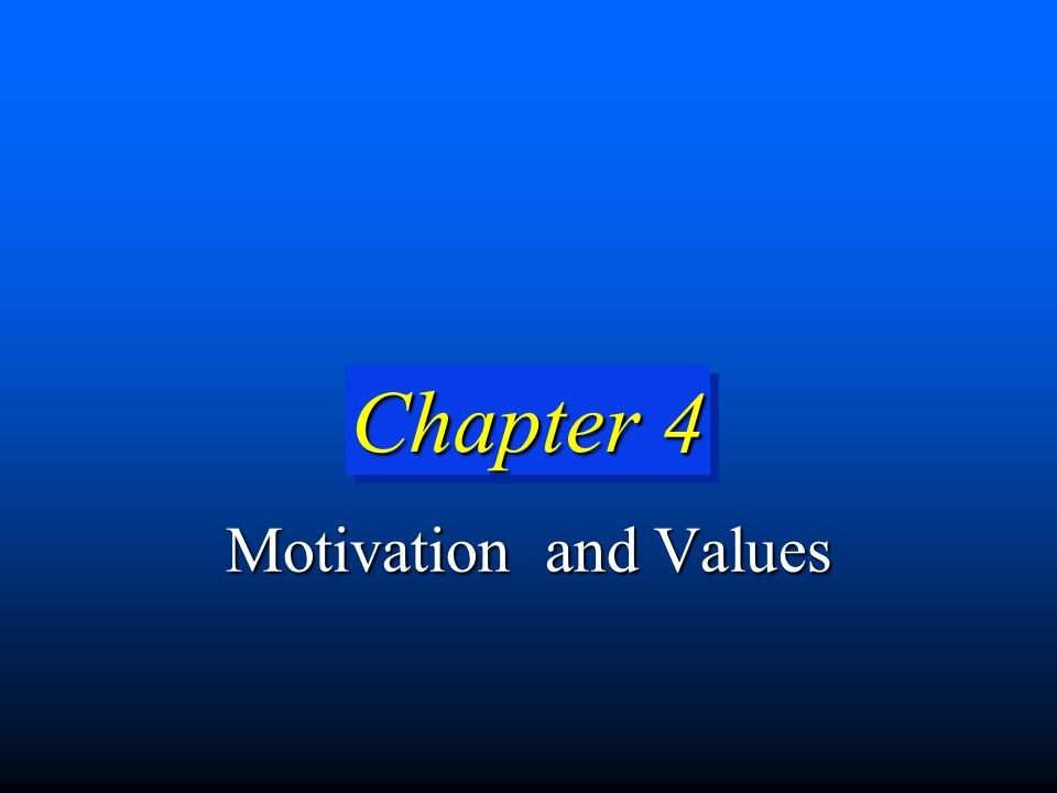 4-12 ValuesValues A belief that some condition is preferable to its opposite.