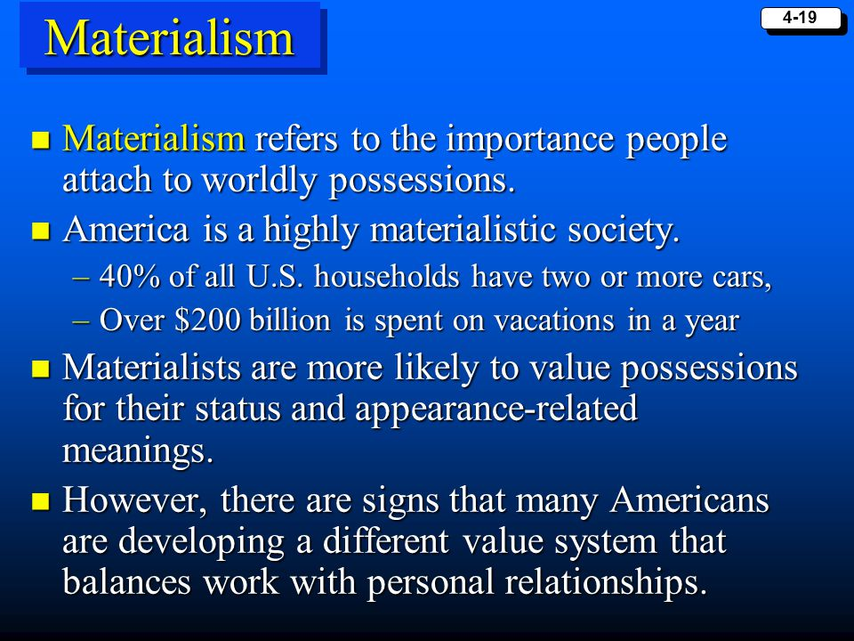 4-19 MaterialismMaterialism Materialism refers to the importance people attach to worldly possessions. Materialism refers to the importance people att