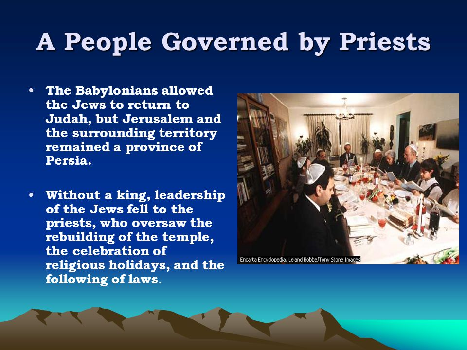 A People Governed by Priests The Babylonians allowed the Jews to return to Judah, but Jerusalem and the surrounding territory remained a province of P