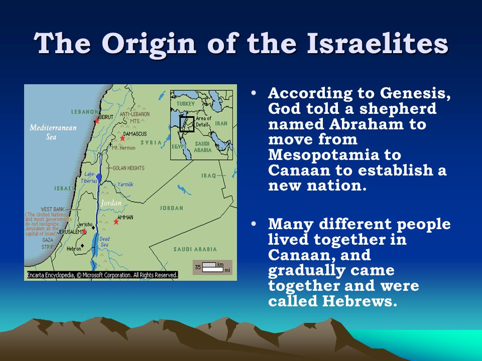 The Origin of the Israelites According to Genesis, God told a shepherd named Abraham to move from Mesopotamia to Canaan to establish a new nation.