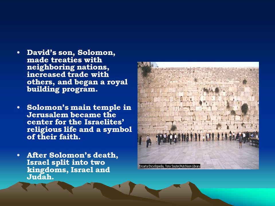 David's son, Solomon, made treaties with neighboring nations, increased trade with others, and began a royal building program. Solomon's main temple i