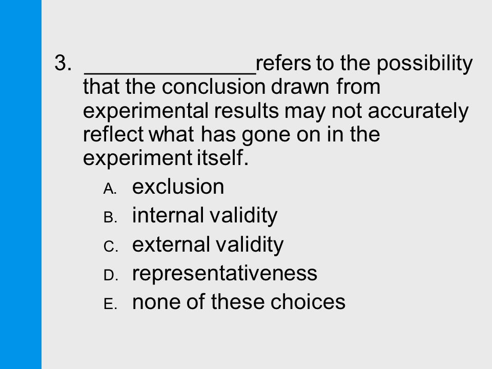 3. ______________refers to the possibility that the conclusion drawn from experimental results may not accurately reflect what has gone on in the expe