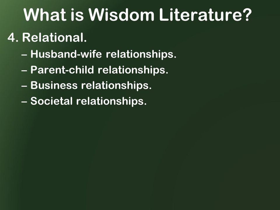 What is Wisdom Literature. 4. Relational. –Husband-wife relationships.