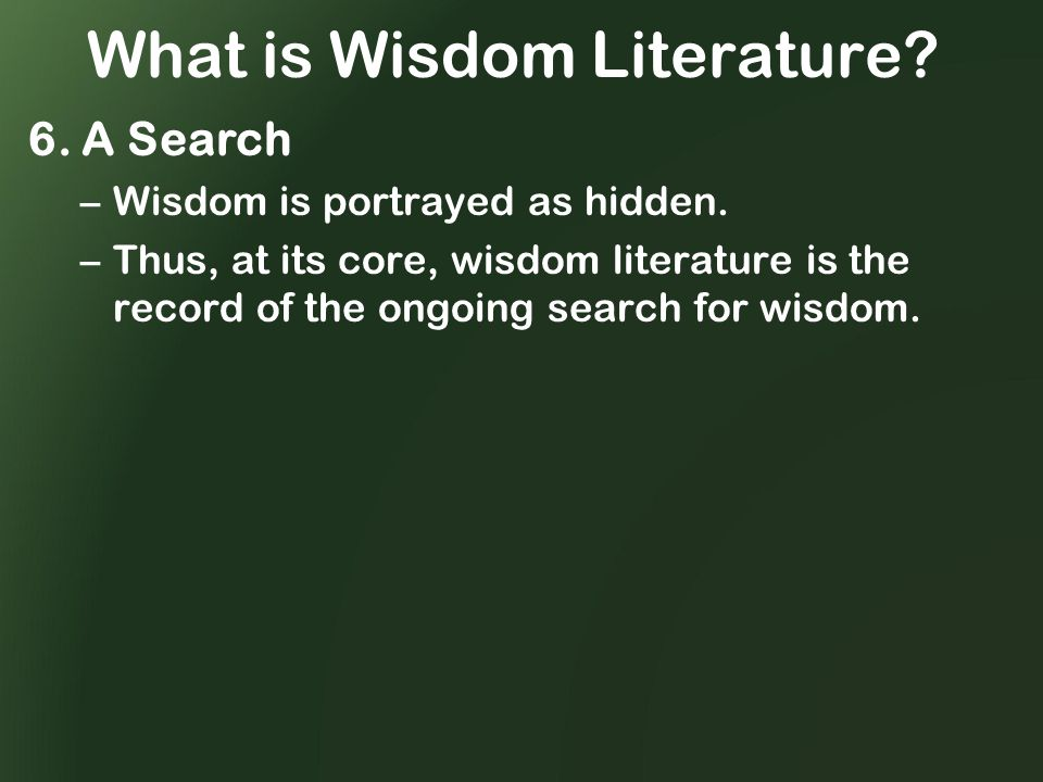 What is Wisdom Literature. 6. A Search –Wisdom is portrayed as hidden.
