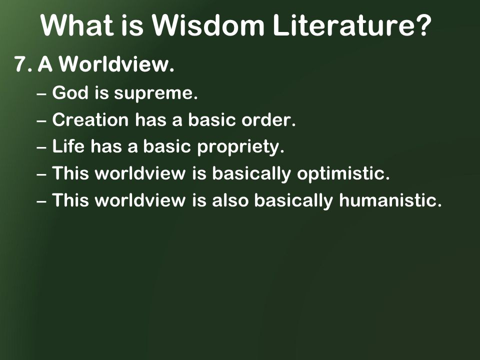 What is Wisdom Literature. 7. A Worldview. –God is supreme.