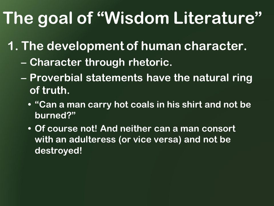 The goal of Wisdom Literature 1. The development of human character.