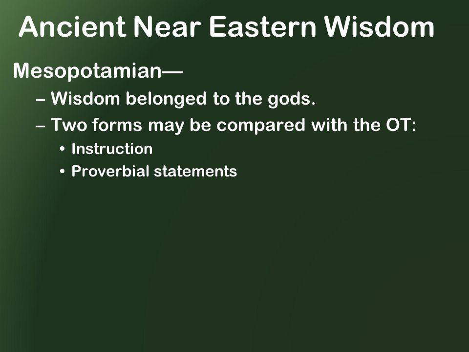 Mesopotamian— –Wisdom belonged to the gods.