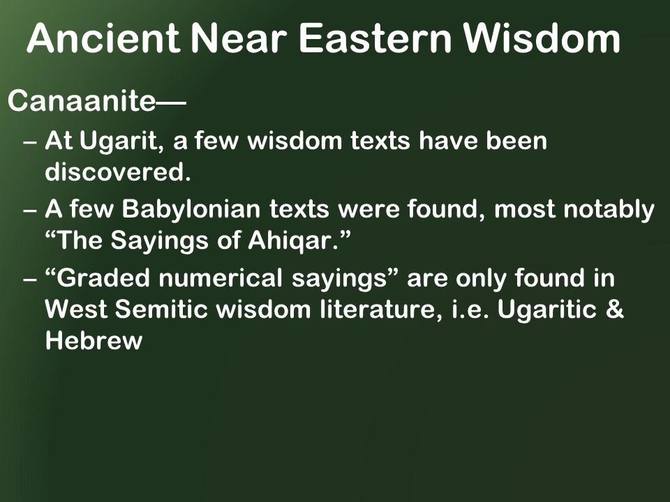 Ancient Near Eastern Wisdom Canaanite— –At Ugarit, a few wisdom texts have been discovered.