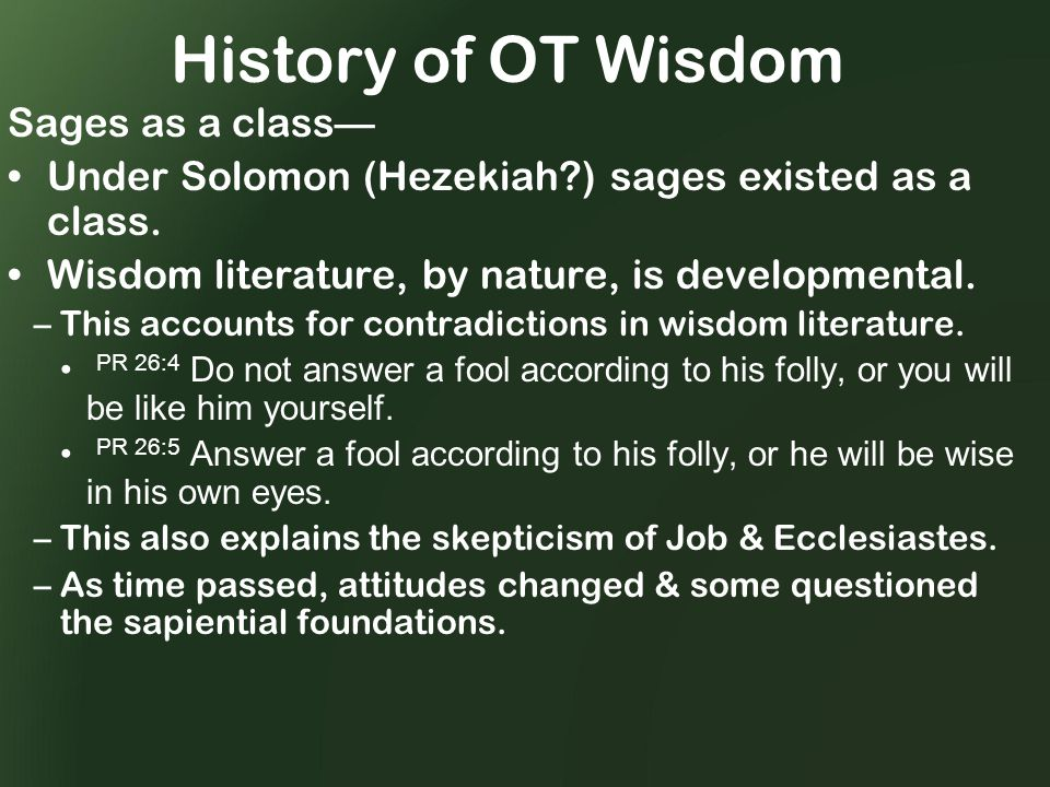 History of OT Wisdom Sages as a class— Under Solomon (Hezekiah?) sages existed as a class.