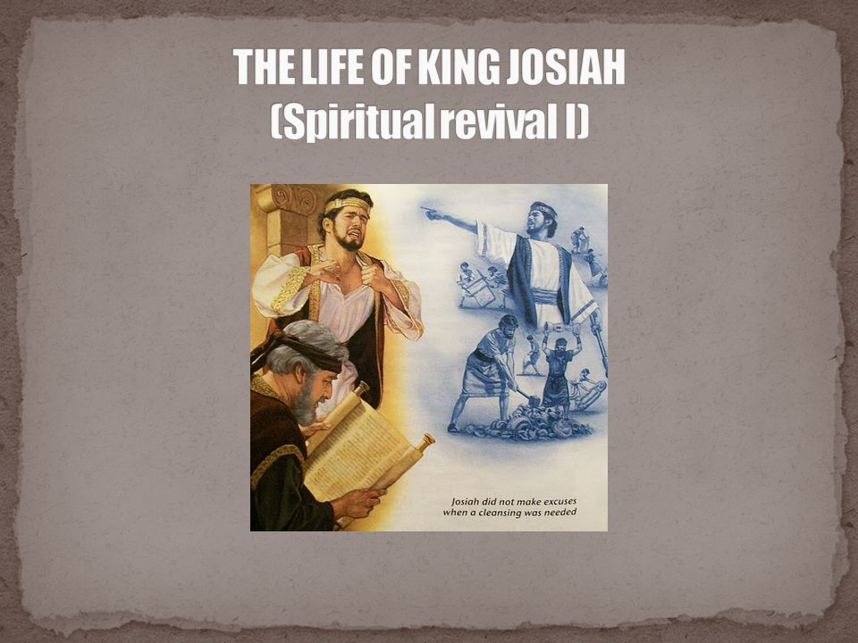 Introduction His attitude toward God Examples of the God's instrument for spiritual revival Timeline of king Josiah Who is Josiah.