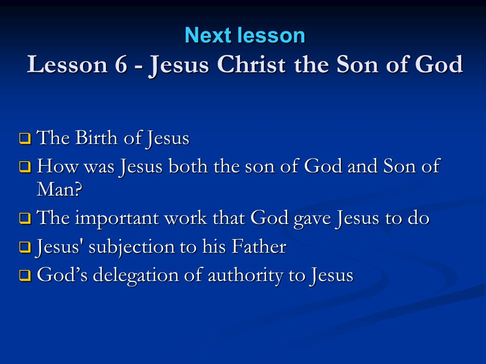 Next lesson Lesson 6 - Jesus Christ the Son of God  The Birth of Jesus  How was Jesus both the son of God and Son of Man.