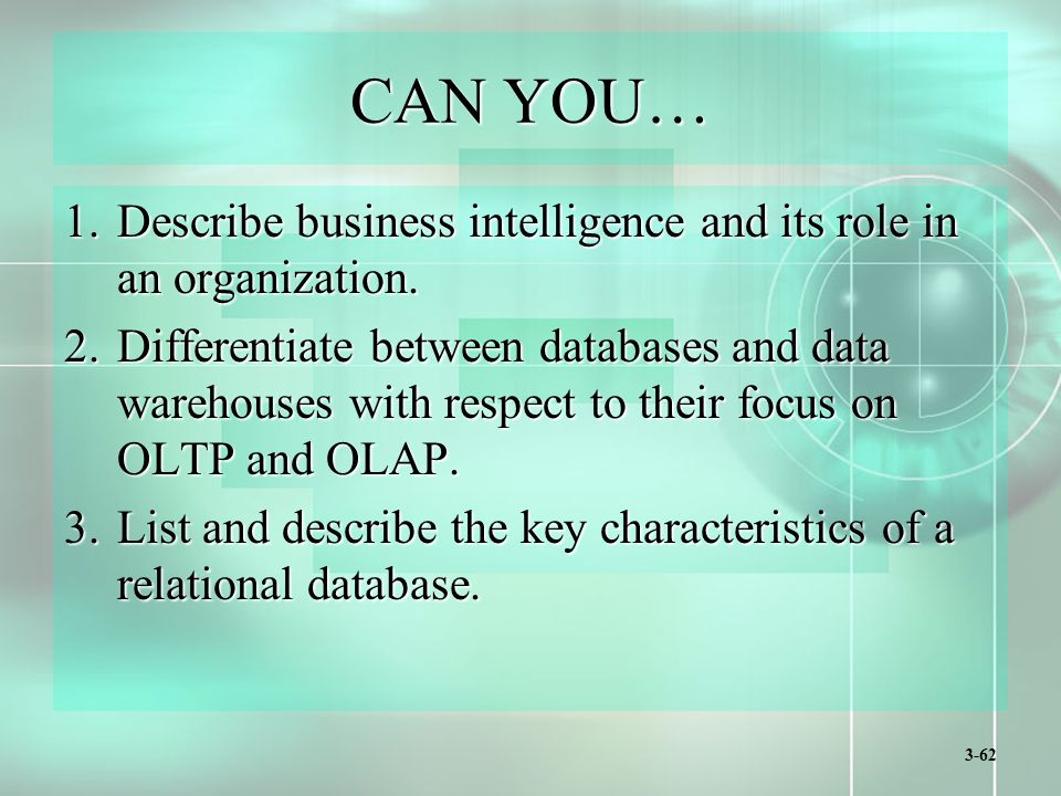 3-62 CAN YOU… 1.Describe business intelligence and its role in an organization.