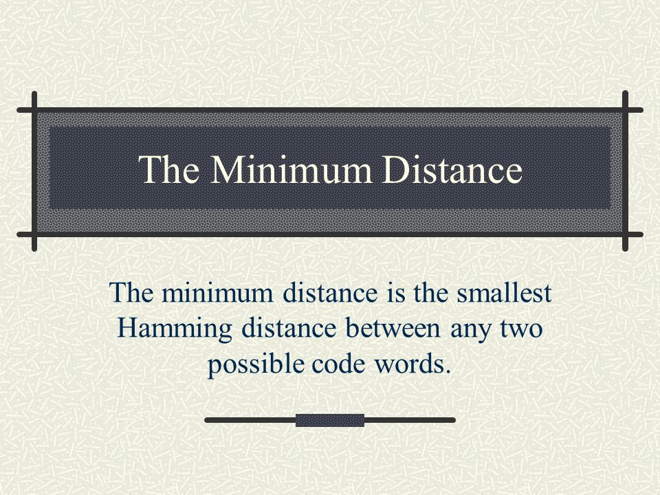 The Hamming Distance This distance is significant because it gives us an idea of how many errors can be detected.
