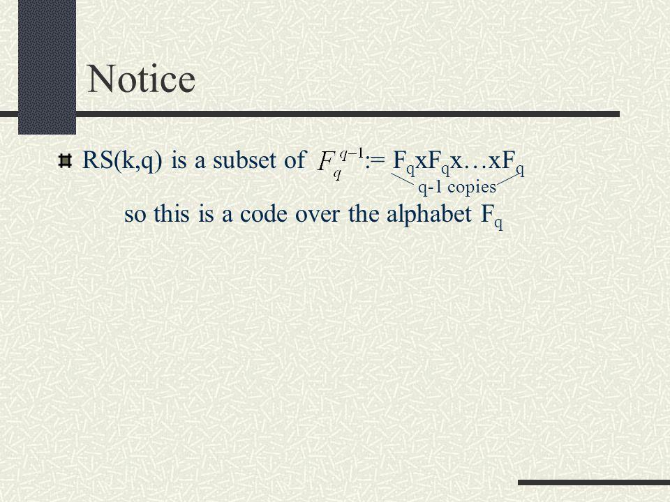 Procedure Label q-1 nonzero elements of F q as:  1,  2,…,  q-1 Pick a k  Z such that 1  k  q-1 Then we have: RS(k,q) := { ( f(  1 ), f(  2 ),…,f(  q-1 ) )| f  L k-1 }