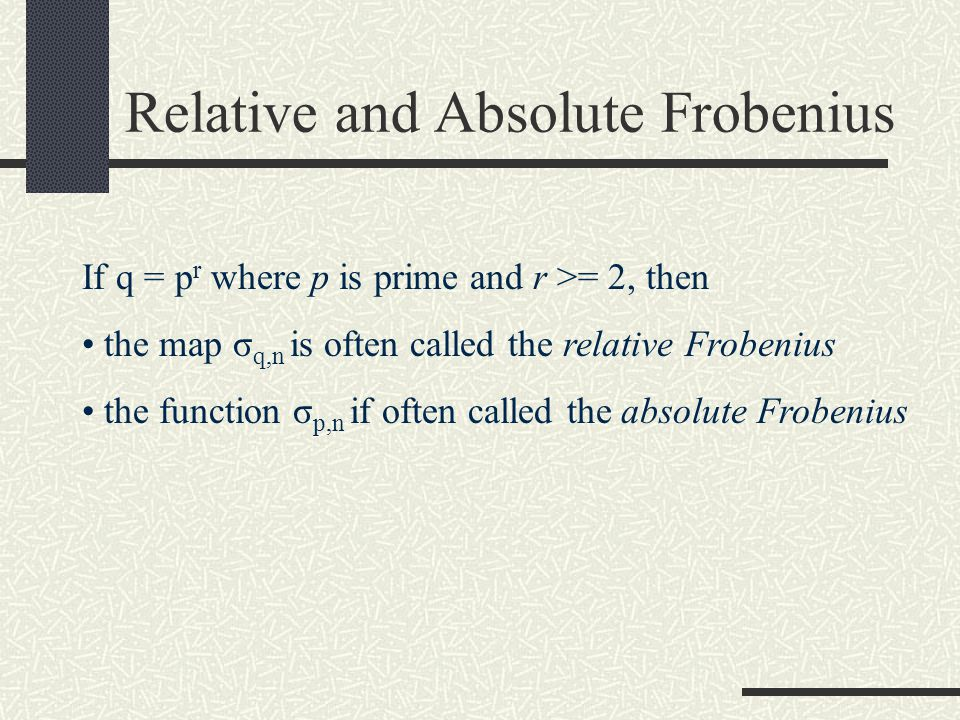 Frobenius Maps Suppose F q is a finite field (recall this means that q must be a prime power) and that n >= 1.
