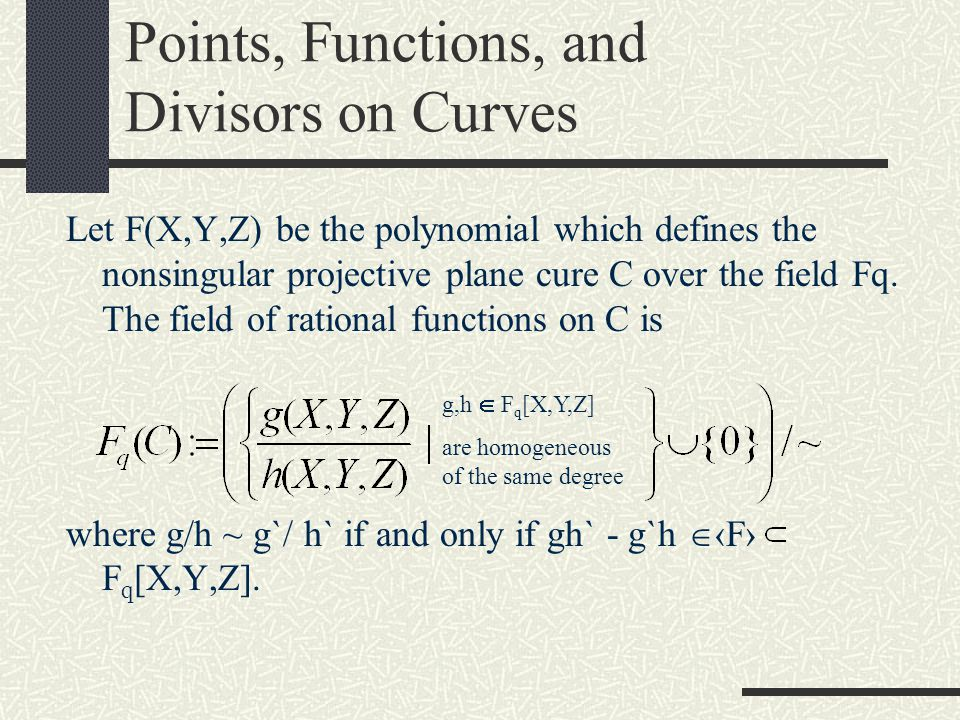 Points, Functions, and Divisors on Curves A divisor D on X, a nonsingular projective plane curve, over F q is an element of the free abelian group on the set of points on X over F q.