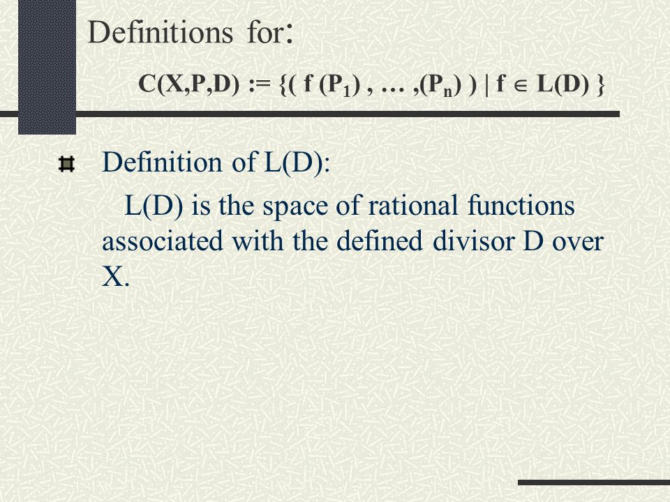 Definitions for : C(X,P,D) := {( f (P 1 ), …,(P n ) ) | f  L(D) } Definition of D: D is a divisor on X.