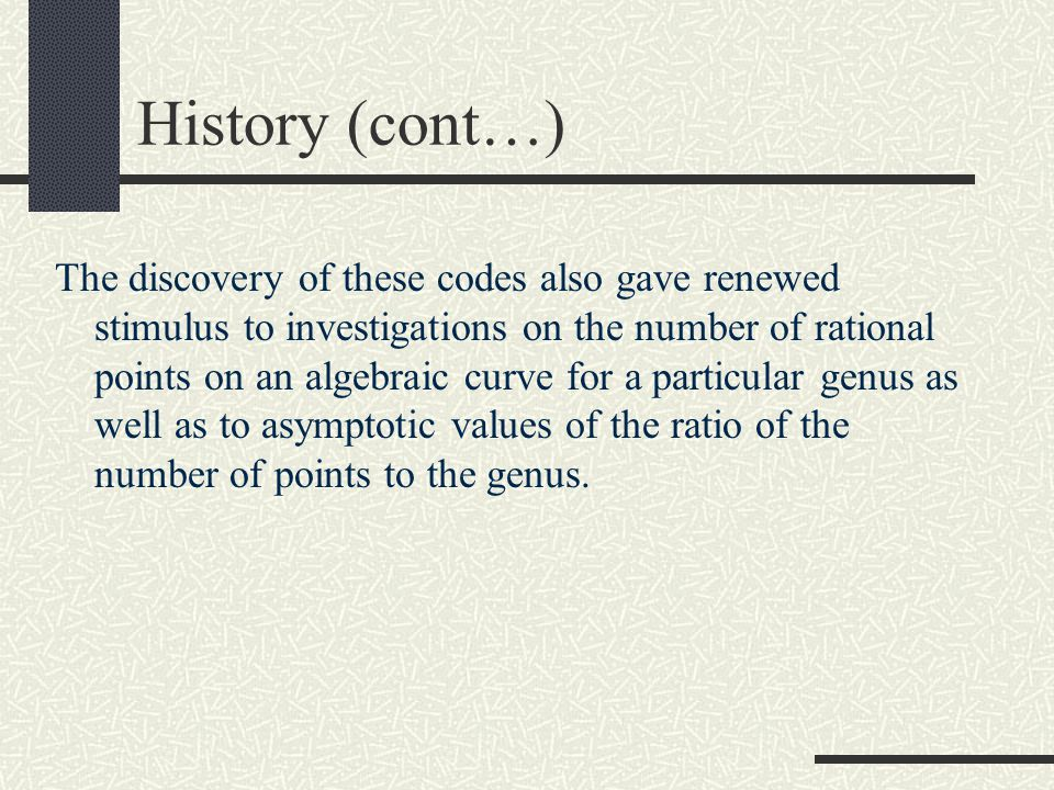 Goppa's Construction - History In 1981, Goppa derived a class of linear codes from algebraic curves over finite fields which are quite general as codes have parameters circumscribed by the Riemann-Roch theorem