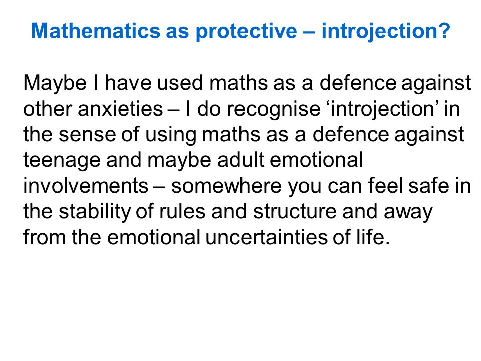 Mathematics as protective – introjection.