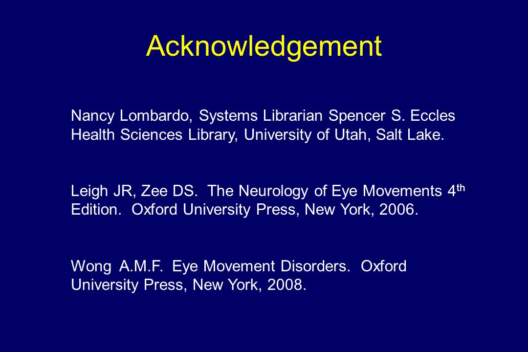 Nancy Lombardo, Systems Librarian Spencer S. Eccles Health Sciences Library, University of Utah, Salt Lake. Leigh JR, Zee DS. The Neurology of Eye Mov