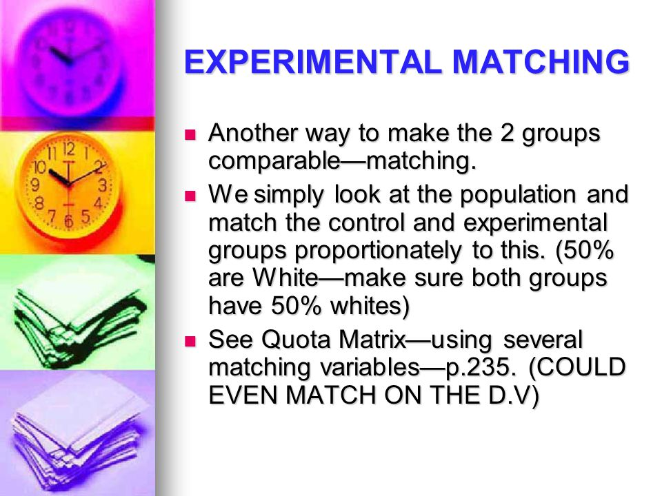 EXPERIMENTAL MATCHING Another way to make the 2 groups comparable—matching.