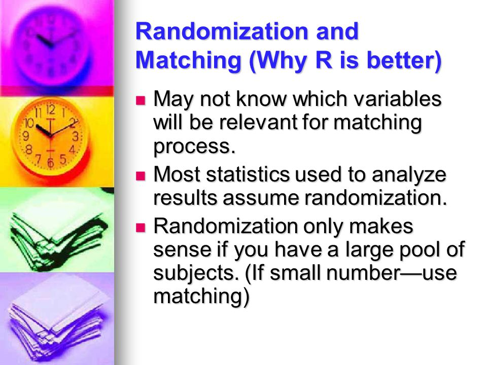Randomization and Matching (Why R is better) May not know which variables will be relevant for matching process.