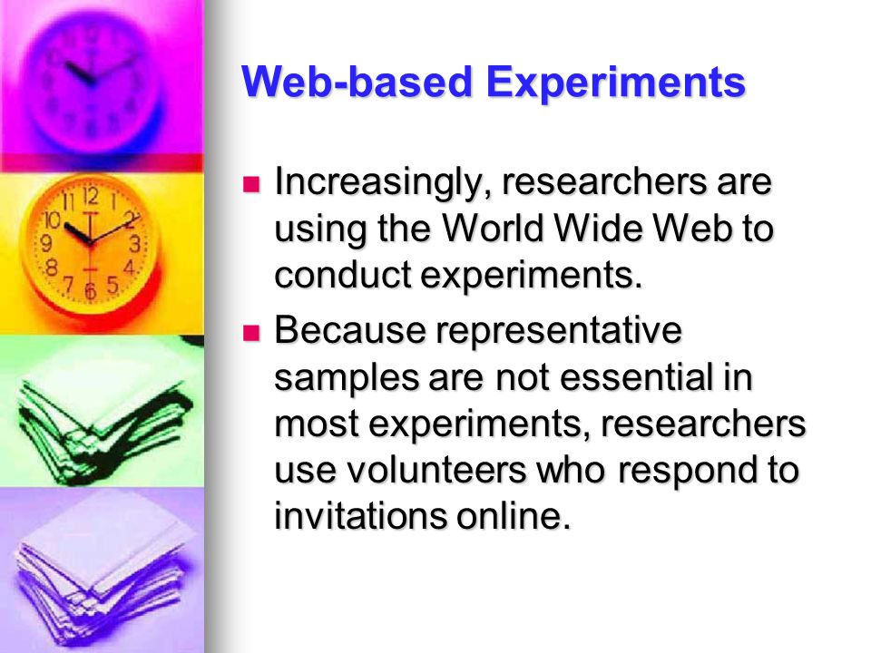 Web-based Experiments Increasingly, researchers are using the World Wide Web to conduct experiments. Increasingly, researchers are using the World Wid