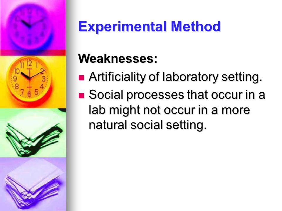 Experimental Method Weaknesses: Artificiality of laboratory setting.
