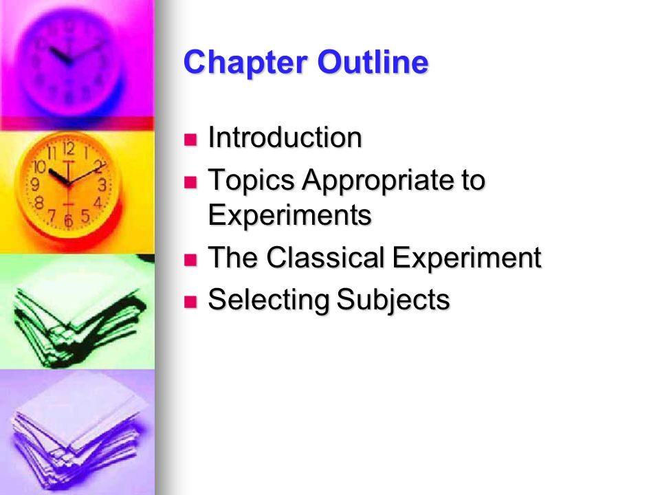Chapter Outline Introduction Introduction Topics Appropriate to Experiments Topics Appropriate to Experiments The Classical Experiment The Classical E